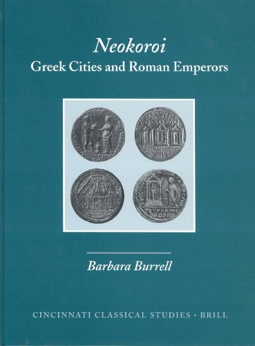 Neokoroi: Greek Cities and Roman Emperors (Cincinnati Classical Studies,): Barbara Burrell