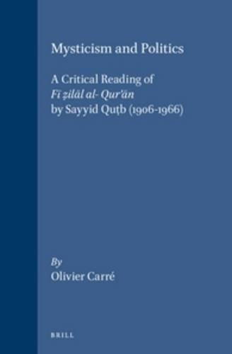 9789004125902: Mysticism and Politics: A Critical Reading of Fi Zilal Al- Qur'an by Sayyid Qutb (1906-1966). (Social, Economic and Political Studies of the Middle East and Asia, 85)
