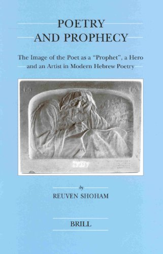 """9789004127395: Poetry and Prophecy: The Image of the Poet as a """"Prophet"""", a Hero and an Artist in Modern Hebrew Poetry (Brill's Series in Jewish Studies): ... a Hero and an Artist in Modern Hebrew Poetry"""