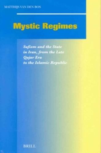 9789004128156: Mystic Regimes: Sufism and the State in Iran, from the Late Qajar Era to the Islamic Republic (Social, Economic and Political Studies of the Middle East and Asia)