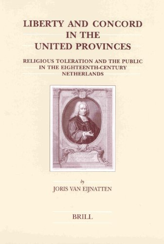 9789004128439: Liberty and Concord in the United Provinces: Religious Toleration and the Public in the Eighteenth-Century Netherlands (Brill's Studies in Intellectual History)