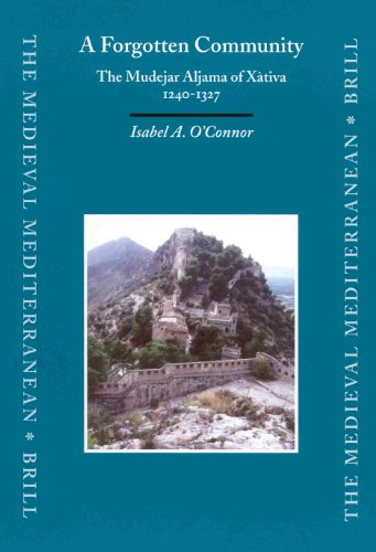 A Forgotten Community: The Mudejar Aljama of Xativa, 1240-1327 (Medieval Mediterranean): Isabel O&...