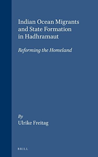 Indian Ocean Migrants and State Formation in Hadhramaut: Reforming the Homeland (Social, Economic ...