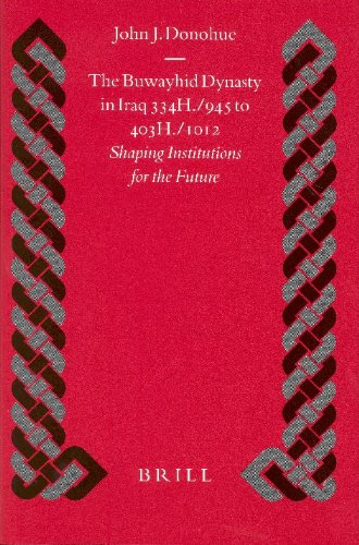 9789004128606: The Buwayhid Dynasty in Iraq 334h./945 to 403h./1012: Shaping Institutions for the Future (Islamic History and Civilization)