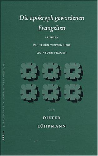 Die Apokryph Gewordenen Evangelien: Studien Zu Neuen Texten und Zu Neuen Fragen [Supplements to ...