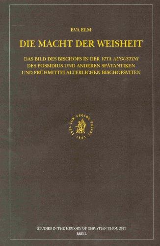 9789004128811: Die Macht Der Weisheit: Das Bild Des Bischofs in Der Vita Augustini Des Possidius Und Anderen Spätantiken Und Frühmittelalterlichen Bischofsviten ... of Christian Thought (German Edition)