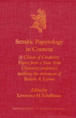 9789004128859: Semitic Papyrology in Context: A Climate of Creativity. Papers from a New York University Conference Marking the Retirement of Baruch A. Levine (Culture and History of the Ancient Near East)