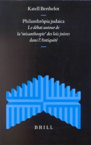 Philanthropia judaica: Le debat autour de la misanthropie des lois juives dans l Antiquite (...