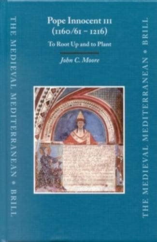 9789004129252: Pope Innocent III (1160/61 - 1216): To Root Up and to Plant (The Medieval Mediterranean)