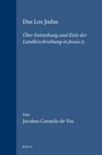 Das Los Judas Uber Entstehung Und Ziele Der Landbeschreibung in Josua 15: Vos, Jacobus Cornelis De
