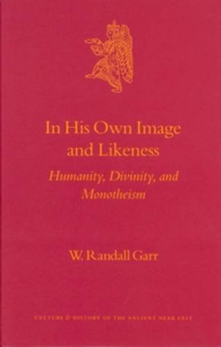 9789004129801: In His Own Image and Likeness: Humanity, Divinity, and Monotheism (Culture & History of the Ancient Near East)