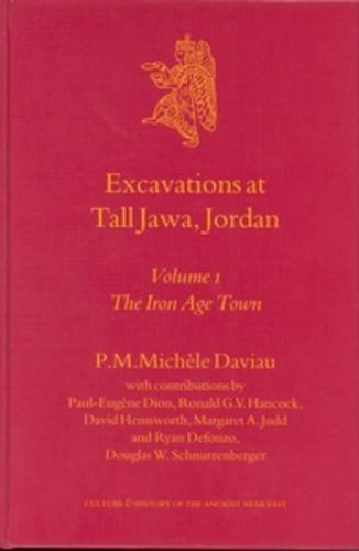 Excavations at Tall Jawa, Jordan: The Iron Age Town (Culture and History of the Ancient Near East):...