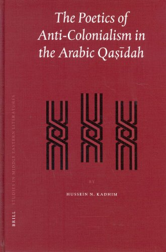 Poetics of Anti-Colonialism in the Arabic Qasidah (Brill Studies in Middle Eastern Literatures, ...