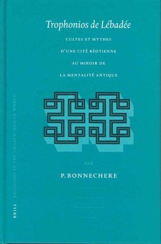 9789004131026: Trophonios De Lebadee: Cultes et Mythes d'Une Cite Beotienne au Miroir de la Mentalite Antique (Religions in the Graeco-Roman World): 150