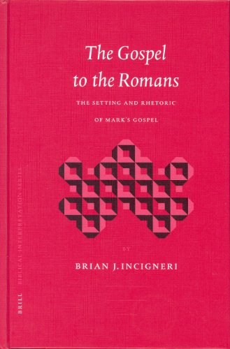 Gospel to the Romans: The Setting and Rhetoric of Mark s Gospel (Hardback): Brian J. Incigneri