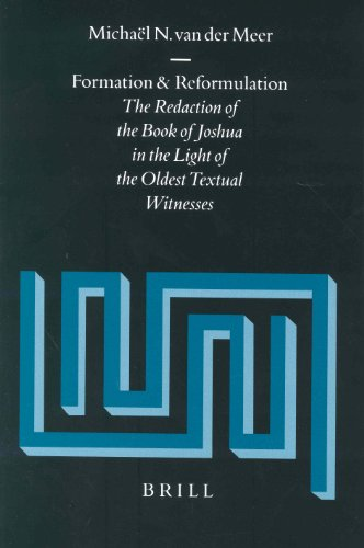 Formation and Reformulation: The Redaction of the Book of Joshua in the Light of the Oldest Textual...