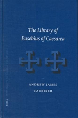 The Library of Eusebius of Caesarea the: Carriker, Andrew James