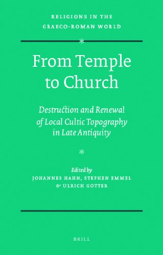9789004131415: From Temple to Church: Destruction and Renewal of Local Cultic Topography in Late Antiquity (Religions in the Graeco-roman World)