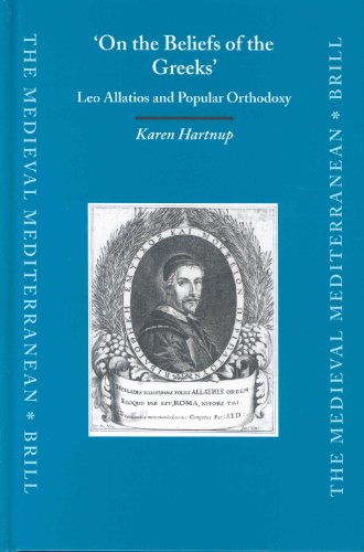 On the Beliefs of the Greeks: Leo Allatios and Popular Orthodoxy - Karen Hartnup