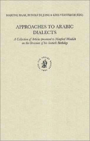 9789004132061: Approaches to Arabic Dialects: A Collection of Articles Presented to Manfred Woidich on the Occasion of His Sixtieth Birthday (Studies in Semitic ... Languages and Linguistics Studies in Semi)