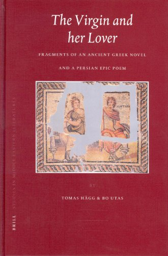 9789004132603: The Virgin and Her Lover: Fragments of an Ancient Greek Novel and a Persian Epic Poem (Brill Studies in Middle Eastern Literatures)