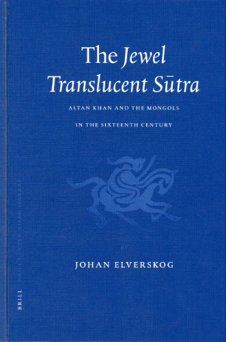 The Jewel Translucent Sutra: Altan Khan and the Mongols in the Sixteenth Century (Hardback): Johan ...