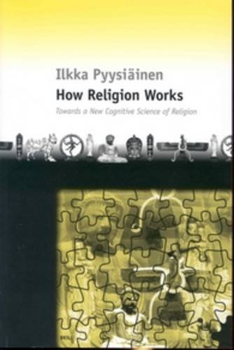 How Religion Works: Towards a New Cognitive Science of Religion (Paperback): Ilkka Pyysiainen