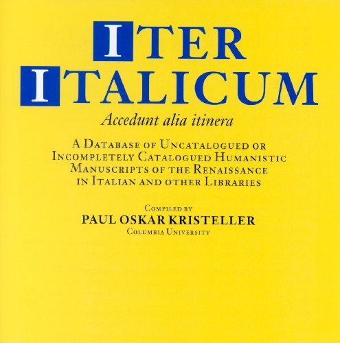 Iter Italicum: A Finding List of Uncatalogued or Incompletely Catalogued Humanistic Mss (CD-ROM), ...
