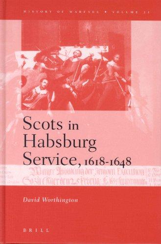 Scots in the Habsburg Service, 1618-1648 (History of Warfare, V. 21): Worthington, David