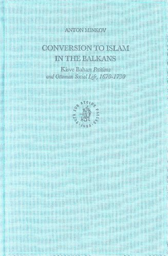 Conversion to Islam in the Balkans: Kisve Bahas Petitions and Ottoman Social Life, 1670-1730 (Ottoman Empire and It's Heritage) - Anton Minkov