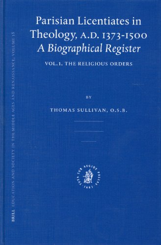 Parisian Licentiates in Theology, A.D. 1373-1500: A Biographical Register (Education and Society in the Middle Ages and Renaissance, V. 18, etc.) (Vol I) - Thomas Sullivan