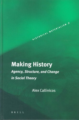 9789004136274: Making History: Agency, Structure, and Change in Social Theory (Historical Materialism Book Series)