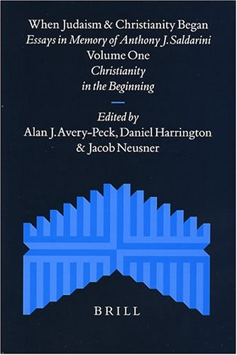 When Judaism and Christianity Began: Essays in: Anthony J. Saldarini