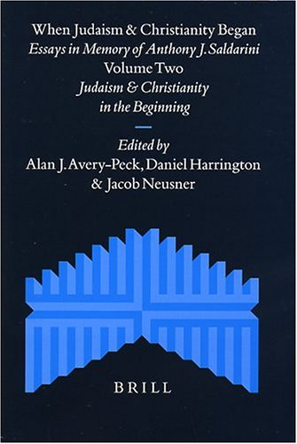When Judaism and Christianity Began: Essays in: Editor-Anthony J. Saldarini;