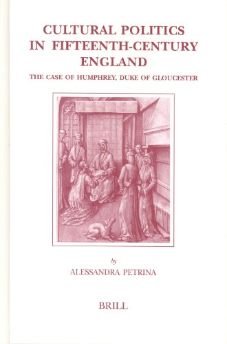 9789004137134: Cultural Politics in Fifteenth-Century England: The Case of Humphrey, Duke of Gloucester (Brill's Studies in Intellectual History)