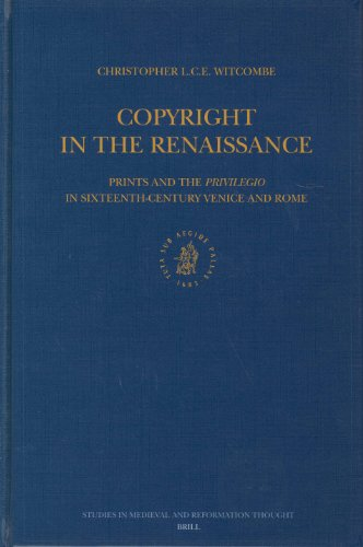 9789004137486: Copyright in the Renaissance: Prints and the Privilegio in Sixteenth-Century Venice and Rome: No. 100 (Studies in Medieval and Reformation Traditions)