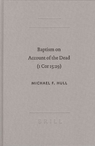 9789004137769: Baptism on Account of the Dead (1 Cor 15:29): An Act of Faith in the Resurrection (Academia Biblica (Series) (Brill Academic Publishers), No. 22.) (Sbl - Academia Biblica Sbl - Academia Biblica)