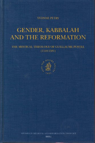 Gender, Kabbalah and the Reformation: The Mystical Theology of Guillaume Postel (1510-1581) - Petry, Yvonne