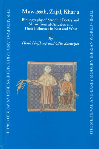 Muwassaand#7717;, Zajal, Kharja: Bibliography of Strophic Poetry and Music from Al-Andalus and Their Influence in East and West - Heijkoop, Henk