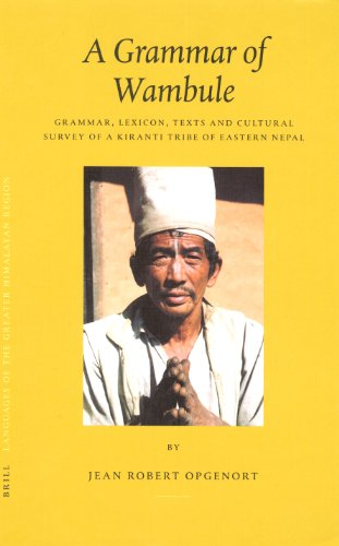 A Languages of the Greater Himalayan Region: A Grammar of Wambule Volume 2: Grammar, Lexicon, Texts...