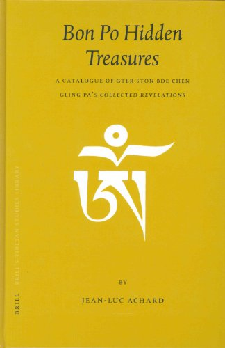 Bon Po Hidden Treasures: A Catalogue of Gter Ston Bde Chen Gling Pa's Collected Revelations (Brill's Tibetan Studies Library, V. 6) - Jean-Luc Achard