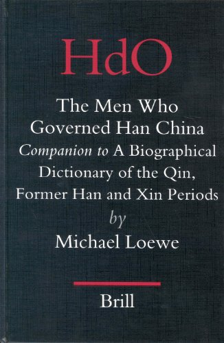 9789004138452: The Men Who Governed Han China: Companion to a Biographical Dictionary of the Qin, Former Han and Xin Periods (Handbuch Der Orientalistik. Vierte Abteilung, China, Vol. 17,) (No. 17)