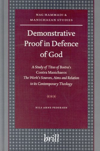 Demonstrative Proof In Defence Of God: A Study Of Titus Of Bostra's Contra Manichaeos : The Work's Sources, Aims, And Relation To Its Contemporary Theology . Nag Hammadi And Manichaean Studies. Volume LVI. - Pedersen, Nils Arne.
