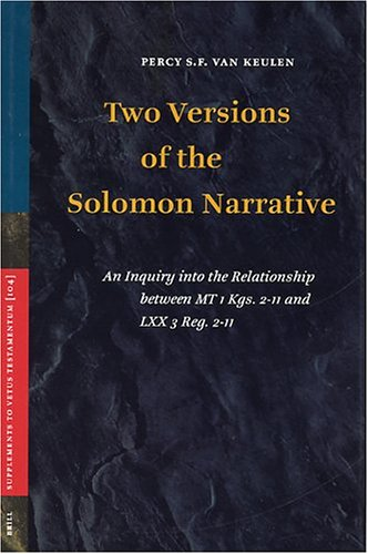Two Versions of the Solomon Narrative An Inquiry into the Relationship between MT 1Kgs. 2-11 and ...