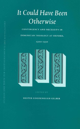 9789004139077: It Could Have Been Otherwise: Contingency and Necessity in Dominican Theology at Oxford, 1300-1350 (Studien und Texte zur Geistesgeschichte des Mittelalters)