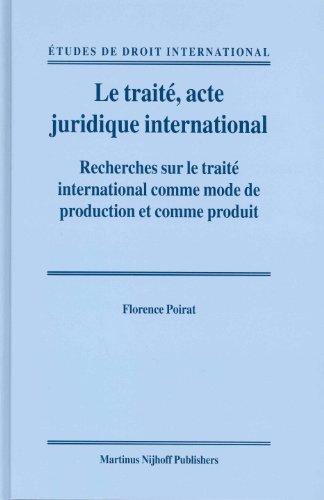 9789004139091: Le Traite Acte Juridique International: Recherches Sur Le Trait© International Comme Mode De Production Et Comme Produit (Etudes de Droit International) (French Edition)