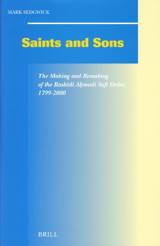 9789004140134: Saints and Sons: The Making and Remaking of the Rashīdi Aḥmadi Sufi Order, 1799-2000 (Social, Economic and Political Studies of the Middle East an)