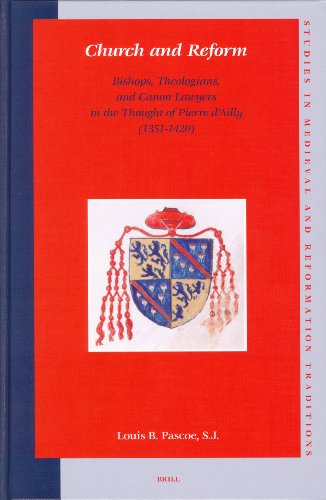 9789004140622: Church and Reform: Bishops, Theologians, and Canon Lawyers in the Thought of Pierre d'Ailly (1351-1420) (Studies in Medieval and Reformation Traditions,)