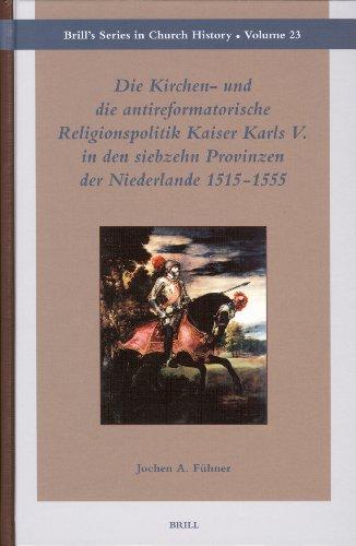 Kirchen- Und Die Antireformatorische Religionspolitik Kaiser Karls V. in Den Siebzehn Provinzen Der...