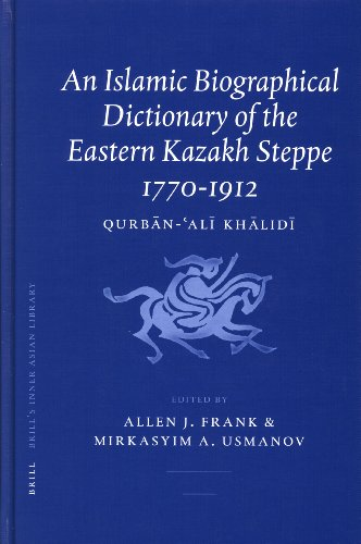 An Islamic Biographical Dictionary Of The Eastern Kazakh Steppe 1770-1912 (Brill's Inner Asian...